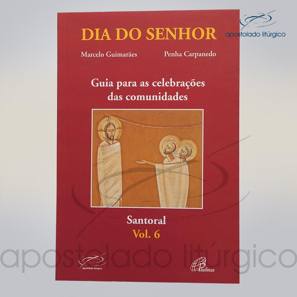 Livro Dia Do Senhor Santoral Volume 06 COD 05025 0000 | Apostolado Litúrgico Brasil