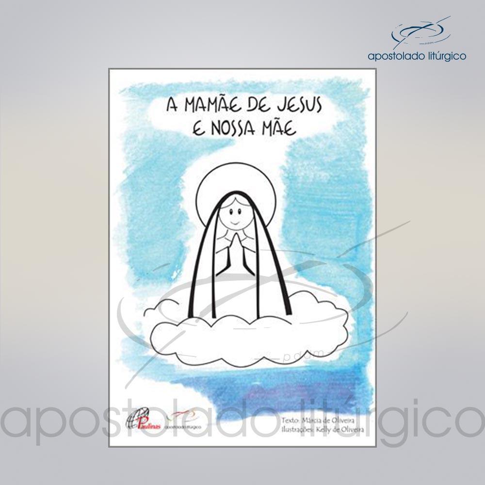 Livro Para Criancas A Mamae de Jesus e Nossa Mae COD 05074 0000 | Apostolado Litúrgico Brasil